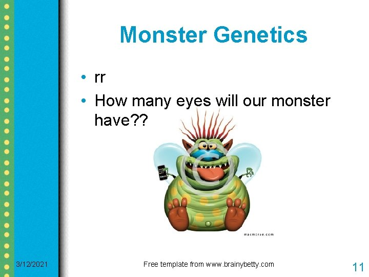 Monster Genetics • rr • How many eyes will our monster have? ? 3/12/2021