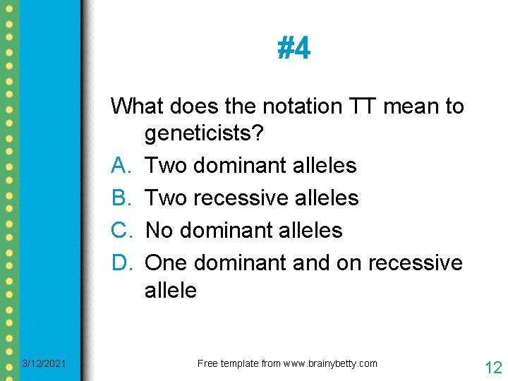 #4 What does the notation TT mean to geneticists? A. Two dominant alleles B.