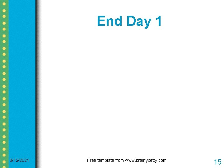 End Day 1 3/12/2021 Free template from www. brainybetty. com 15