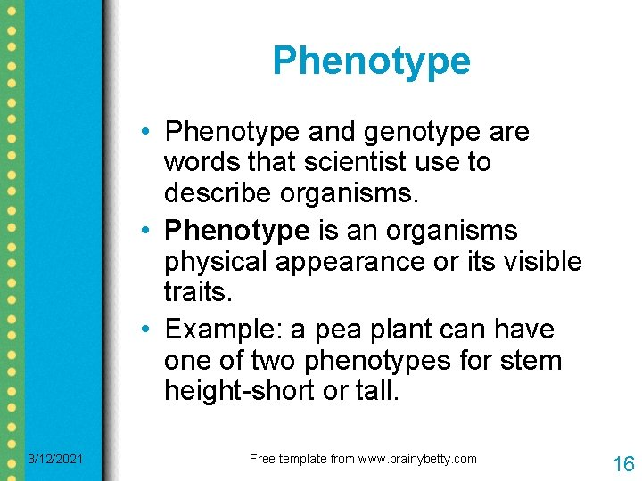 Phenotype • Phenotype and genotype are words that scientist use to describe organisms. •