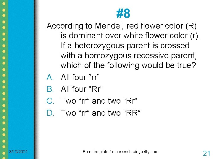 #8 According to Mendel, red flower color (R) is dominant over white flower color