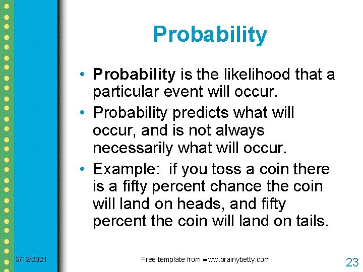 Probability • Probability is the likelihood that a particular event will occur. • Probability