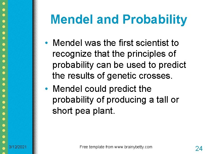 Mendel and Probability • Mendel was the first scientist to recognize that the principles