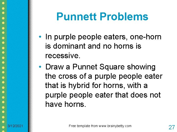 Punnett Problems • In purple people eaters, one-horn is dominant and no horns is