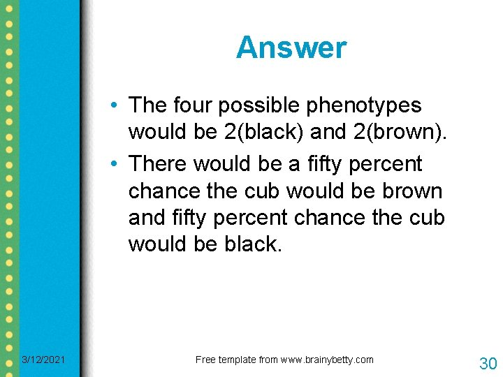 Answer • The four possible phenotypes would be 2(black) and 2(brown). • There would
