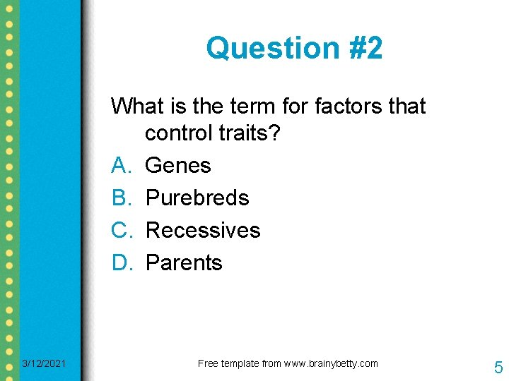 Question #2 What is the term for factors that control traits? A. Genes B.