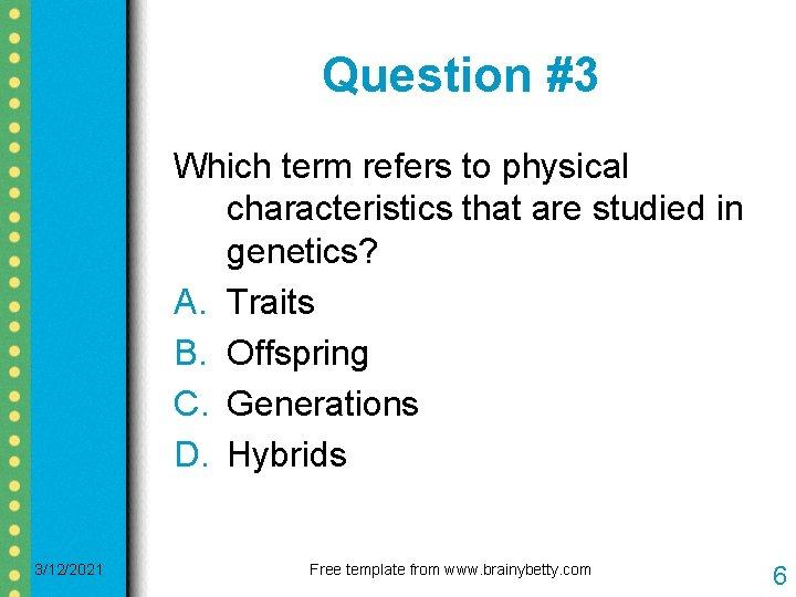 Question #3 Which term refers to physical characteristics that are studied in genetics? A.