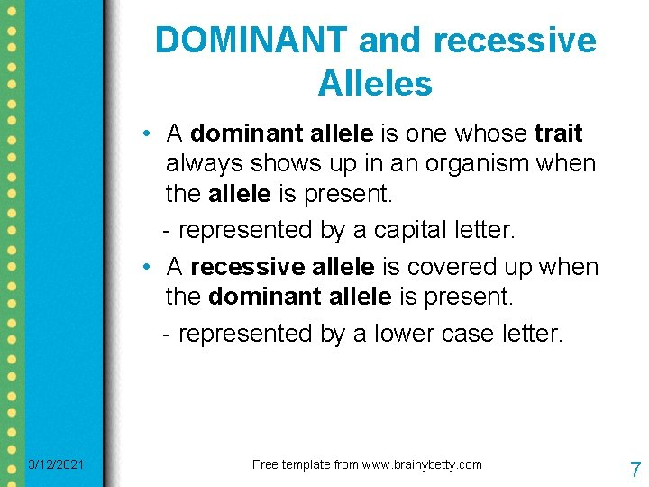 DOMINANT and recessive Alleles • A dominant allele is one whose trait always shows