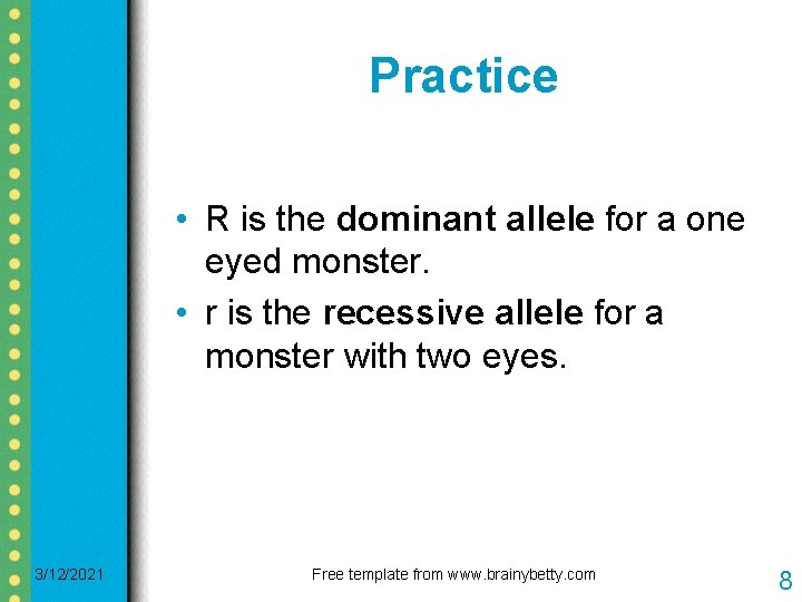 Practice • R is the dominant allele for a one eyed monster. • r