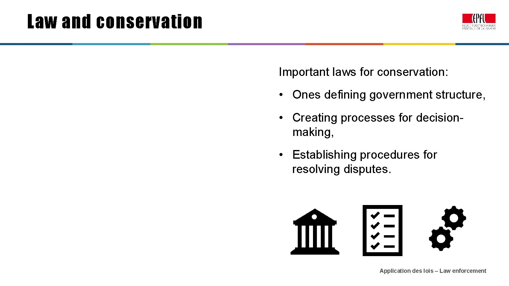 Law and conservation Important laws for conservation: • Ones defining government structure, • Creating