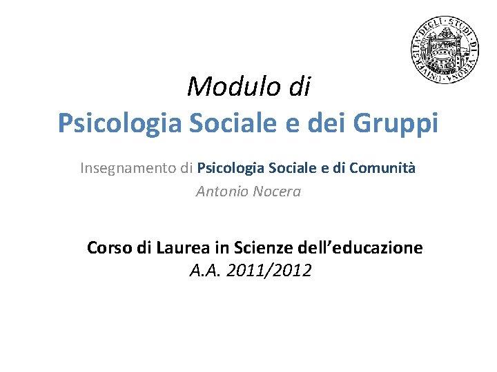 Modulo di Psicologia Sociale e dei Gruppi Insegnamento di Psicologia Sociale e di Comunità