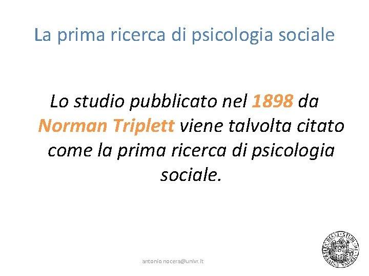 La prima ricerca di psicologia sociale Lo studio pubblicato nel 1898 da Norman Triplett