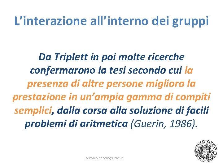 L'interazione all'interno dei gruppi Da Triplett in poi molte ricerche confermarono la tesi secondo