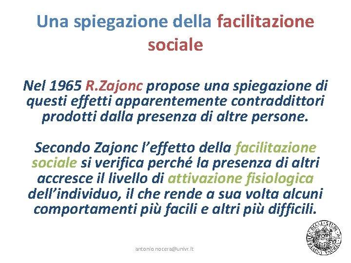 Una spiegazione della facilitazione sociale Nel 1965 R. Zajonc propose una spiegazione di questi