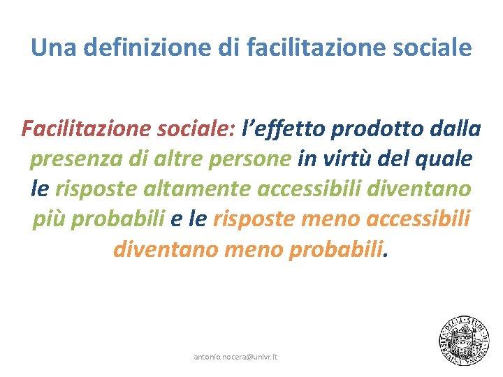 Una definizione di facilitazione sociale Facilitazione sociale: l'effetto prodotto dalla presenza di altre persone
