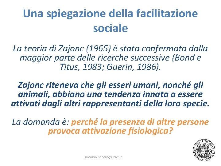 Una spiegazione della facilitazione sociale La teoria di Zajonc (1965) è stata confermata dalla