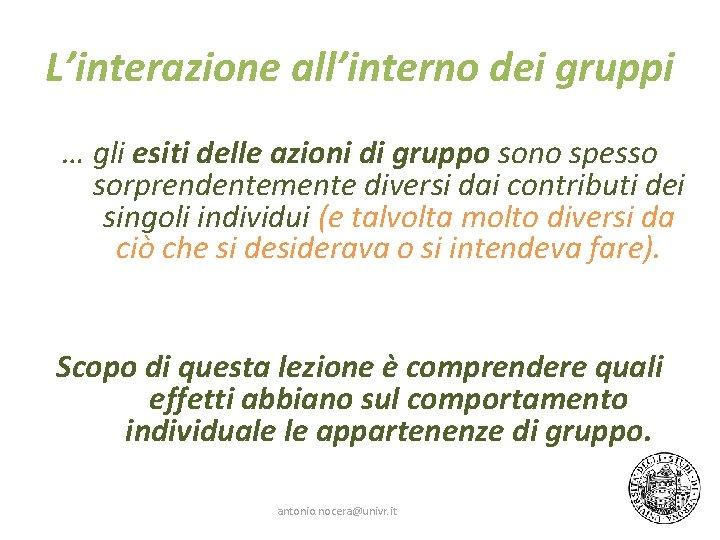 L'interazione all'interno dei gruppi … gli esiti delle azioni di gruppo sono spesso sorprendentemente