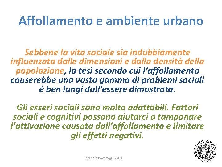 Affollamento e ambiente urbano Sebbene la vita sociale sia indubbiamente influenzata dalle dimensioni e