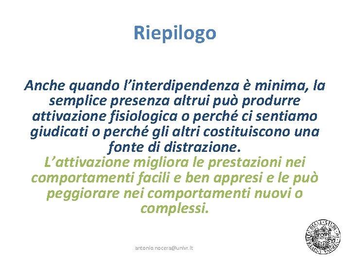 Riepilogo Anche quando l'interdipendenza è minima, la semplice presenza altrui può produrre attivazione fisiologica