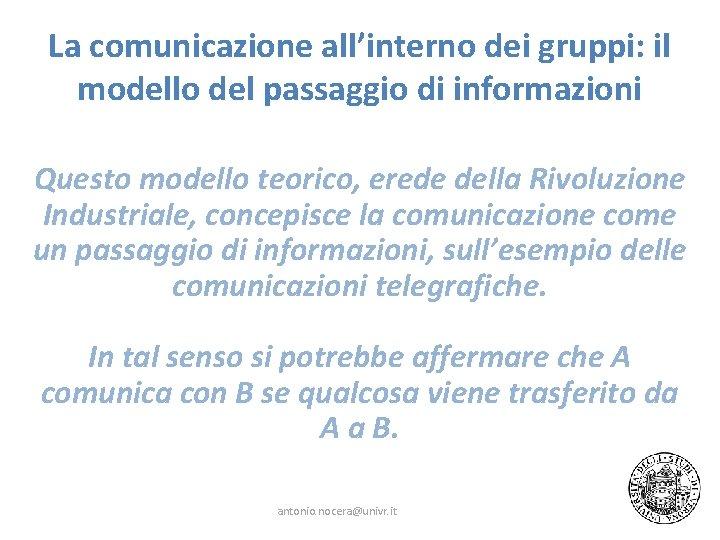 La comunicazione all'interno dei gruppi: il modello del passaggio di informazioni Questo modello teorico,