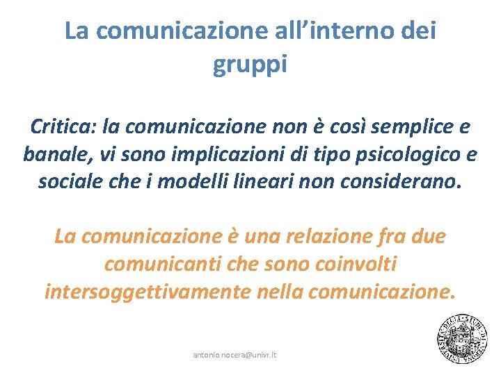 La comunicazione all'interno dei gruppi Critica: la comunicazione non è così semplice e banale,