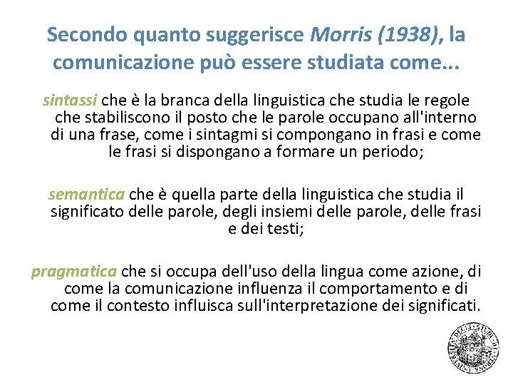 Secondo quanto suggerisce Morris (1938), la comunicazione può essere studiata come. . . sintassi