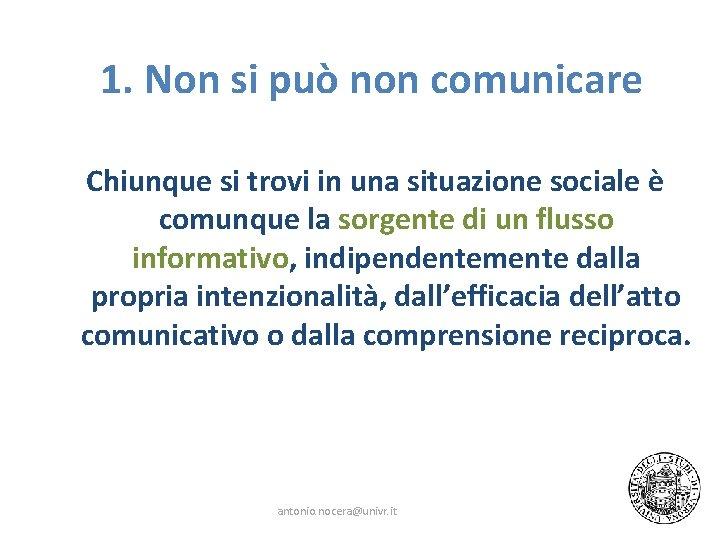 1. Non si può non comunicare Chiunque si trovi in una situazione sociale è