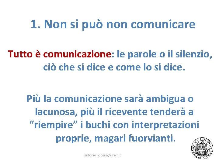 1. Non si può non comunicare Tutto è comunicazione: le parole o il silenzio,