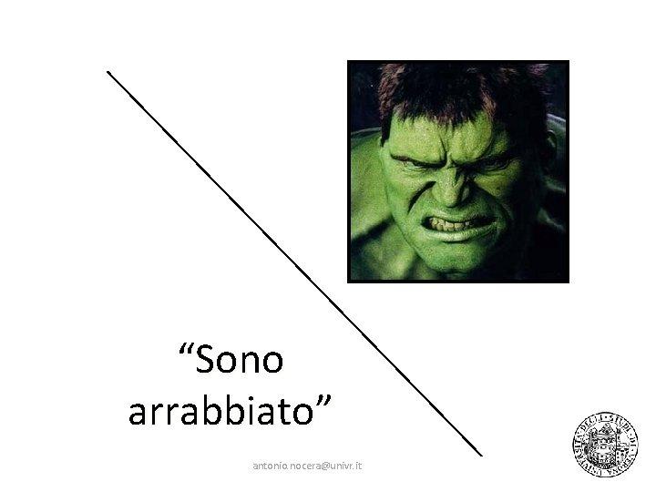"""""""Sono arrabbiato"""" antonio. nocera@univr. it"""
