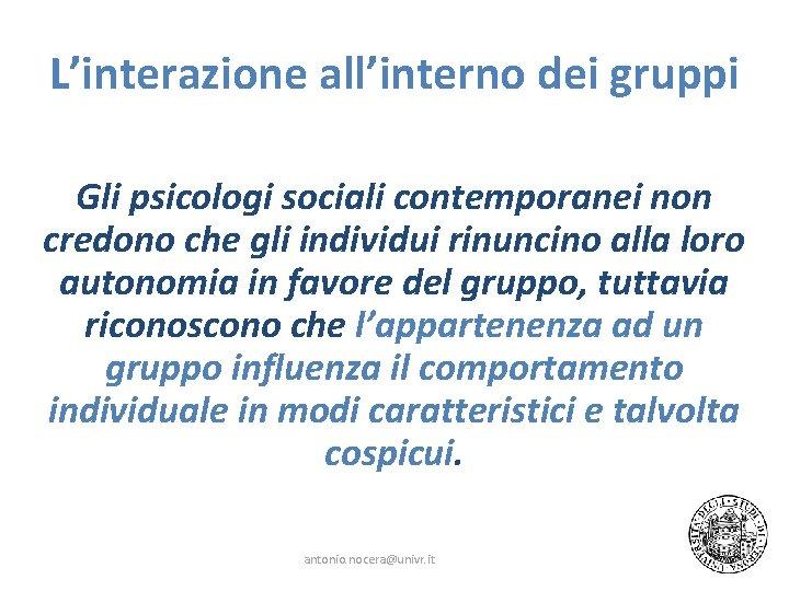 L'interazione all'interno dei gruppi Gli psicologi sociali contemporanei non credono che gli individui rinuncino