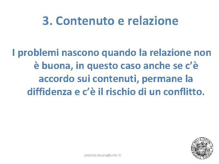 3. Contenuto e relazione I problemi nascono quando la relazione non è buona, in