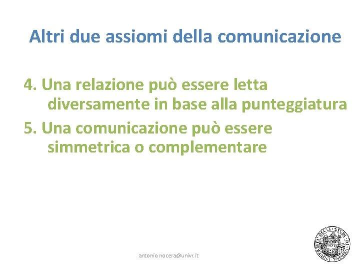 Altri due assiomi della comunicazione 4. Una relazione può essere letta diversamente in base