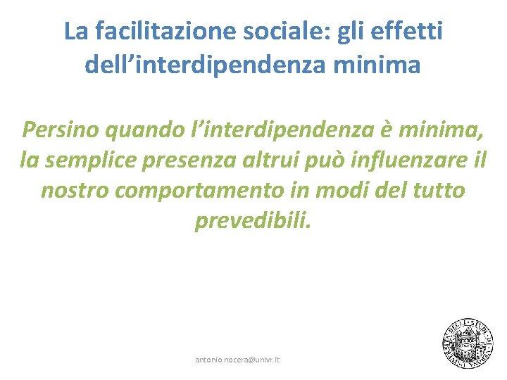 La facilitazione sociale: gli effetti dell'interdipendenza minima Persino quando l'interdipendenza è minima, la semplice