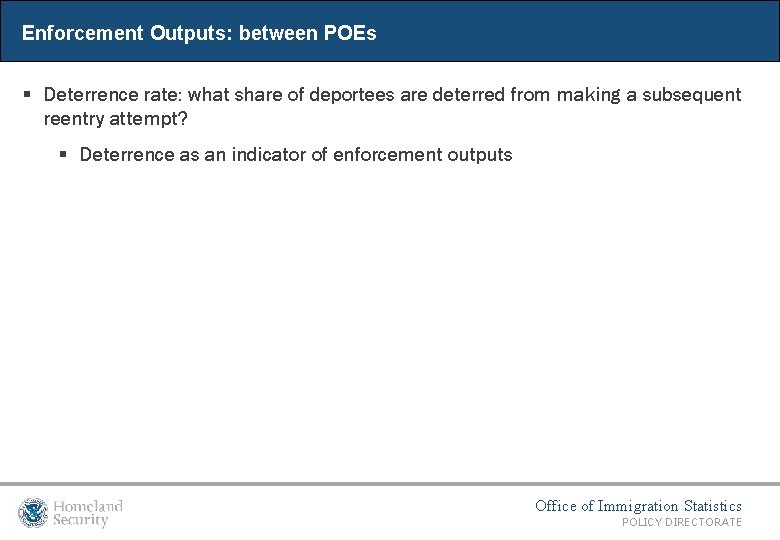 Enforcement Outputs: between POEs § Deterrence rate: what share of deportees are deterred from