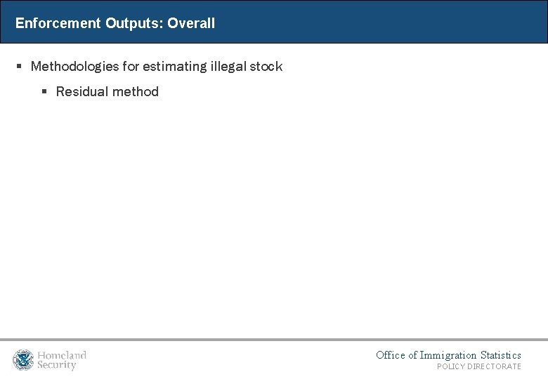 Enforcement Outputs: Overall § Methodologies for estimating illegal stock § Residual method Office of