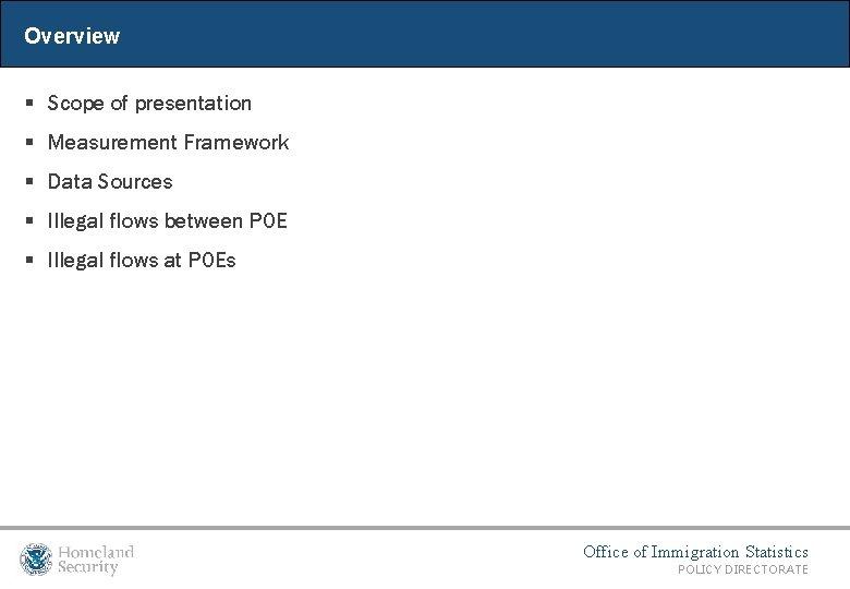 Overview § Scope of presentation § Measurement Framework § Data Sources § Illegal flows