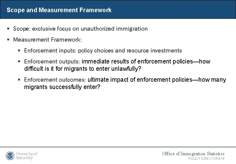 Scope and Measurement Framework § Scope: exclusive focus on unauthorized immigration § Measurement Framework: