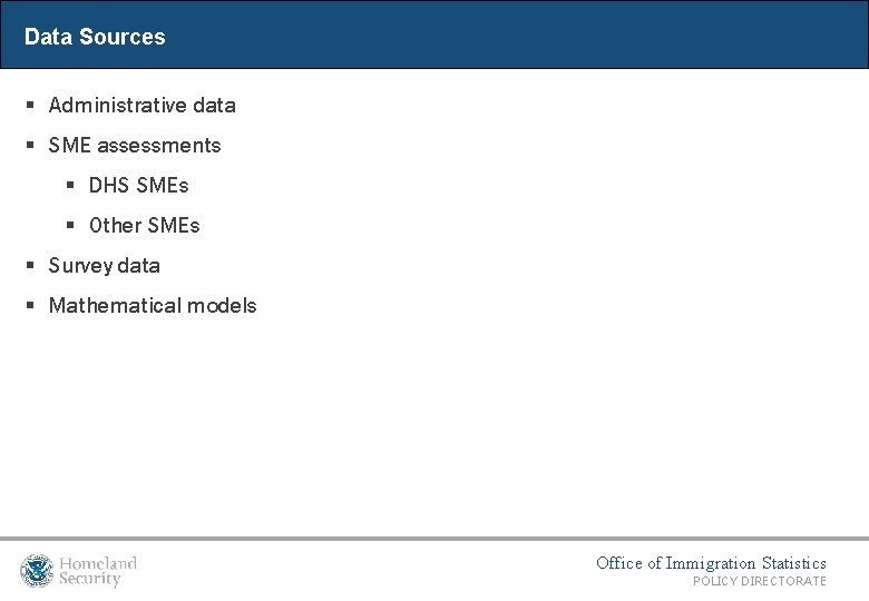 Data Sources § Administrative data § SME assessments § DHS SMEs § Other SMEs