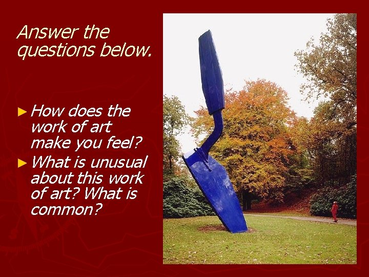 Answer the questions below. ► How does the work of art make you feel?