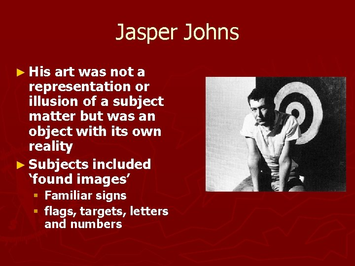 Jasper Johns ► His art was not a representation or illusion of a subject