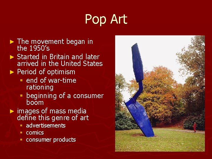 Pop Art The movement began in the 1950's ► Started in Britain and later