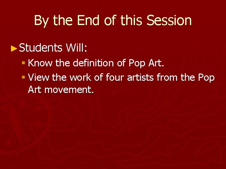 By the End of this Session ►Students Will: § Know the definition of Pop