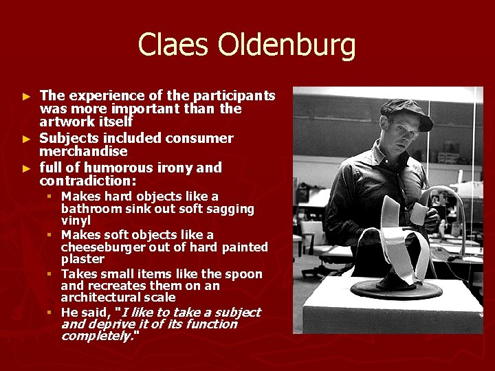 Claes Oldenburg The experience of the participants was more important than the artwork itself
