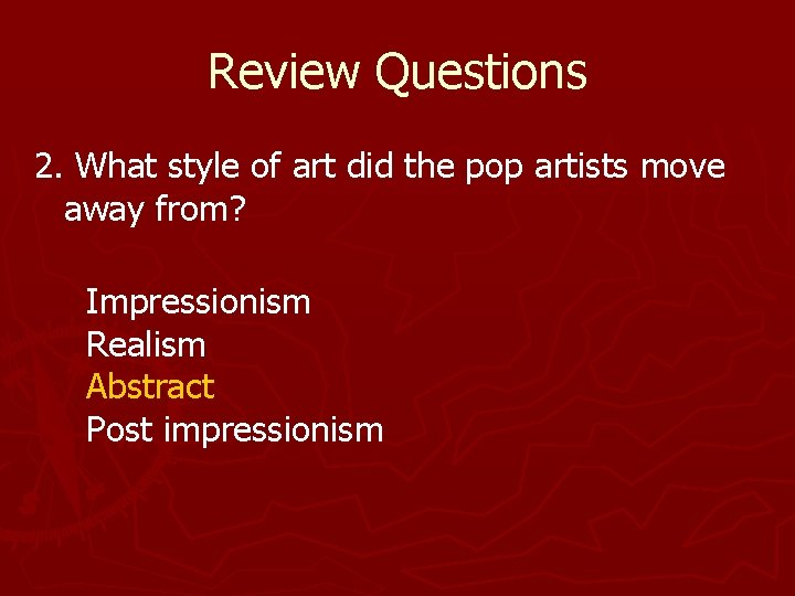 Review Questions 2. What style of art did the pop artists move away from?