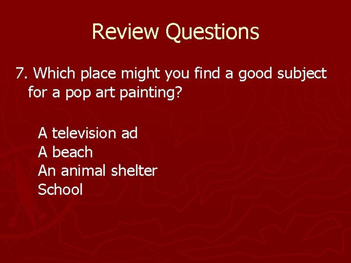 Review Questions 7. Which place might you find a good subject for a pop