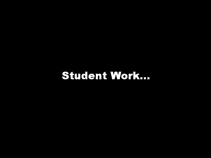 Student Work…