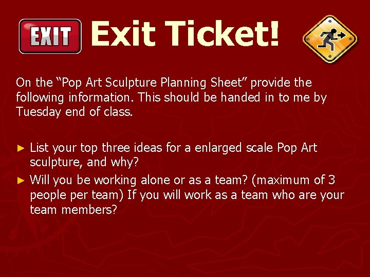 """Exit Ticket! On the """"Pop Art Sculpture Planning Sheet"""" provide the following information. This"""
