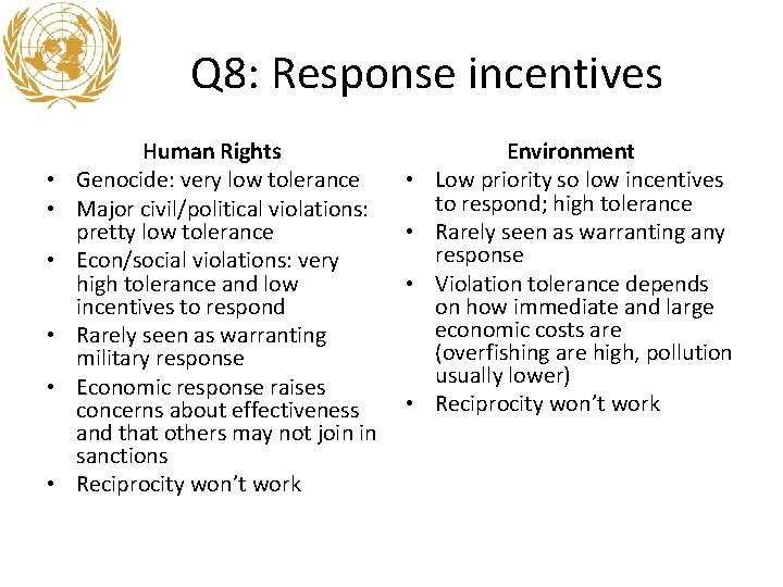 Q 8: Response incentives • • • Human Rights Genocide: very low tolerance Major