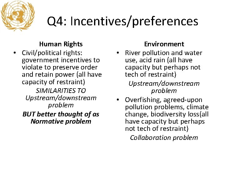 Q 4: Incentives/preferences Human Rights • Civil/political rights: government incentives to violate to preserve