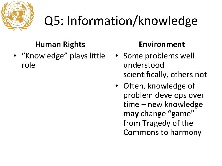 """Q 5: Information/knowledge Human Rights • """"Knowledge"""" plays little role Environment • Some problems"""